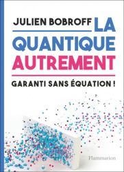 https://editions.flammarion.com/Catalogue/hors-collection/sciences/la-quantique-autrement voir en grand cette image